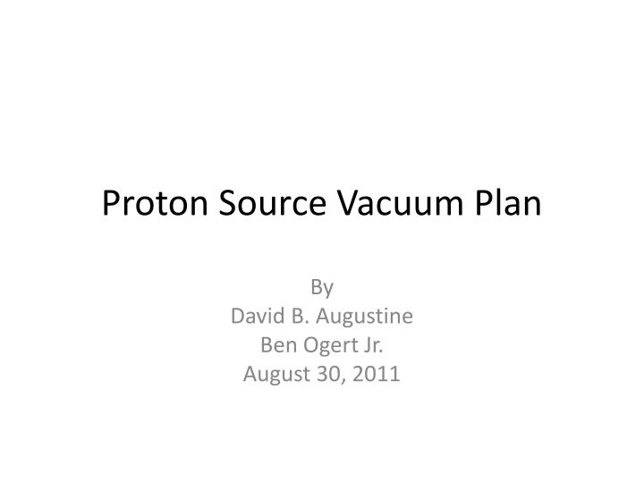 proton source vacuum plan
