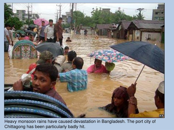 Heavy monsoon rains have caused devastation in Bangladesh. The port city of Chittagong has been particularly badly hit.