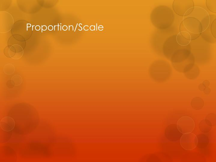 Proportion/Scale