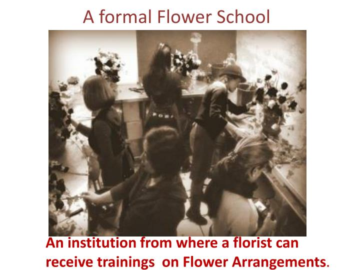 A formal Flower School