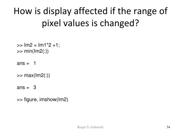 How is display affected if the range of pixel values is changed?