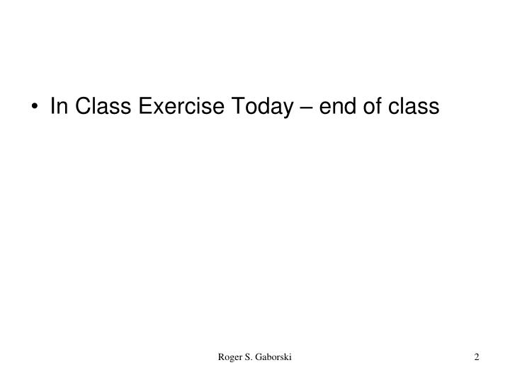 In Class Exercise Today – end of class