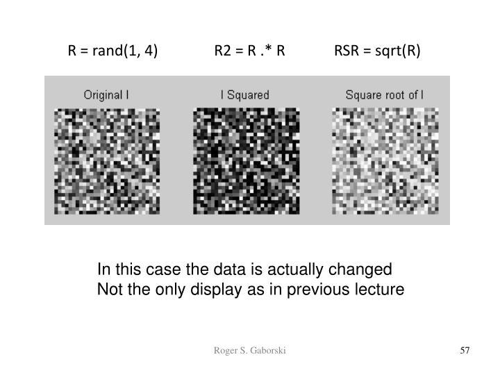 R = rand(1, 4)               R2 = R .* R             RSR = sqrt(R)