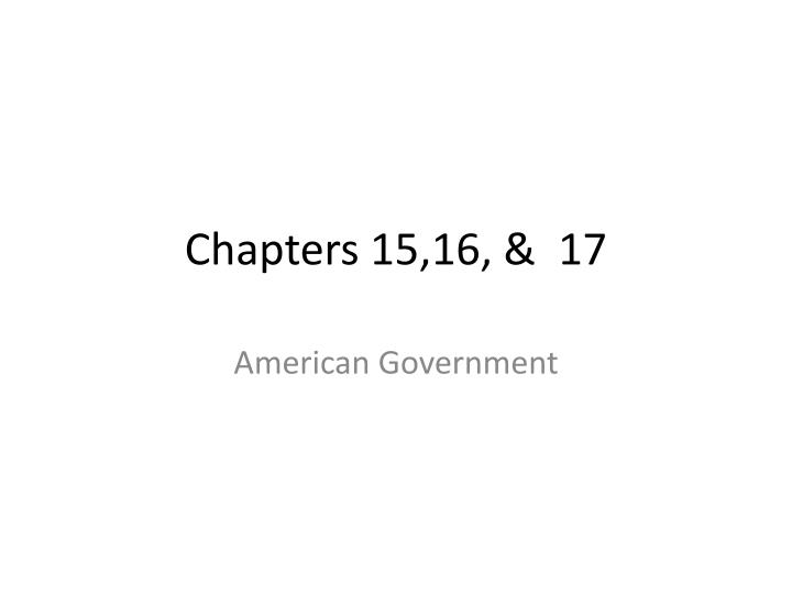 Chapters 15,16, &  17