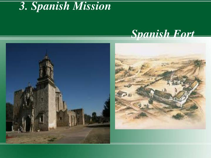 3. Spanish Mission																				Spanish Fort