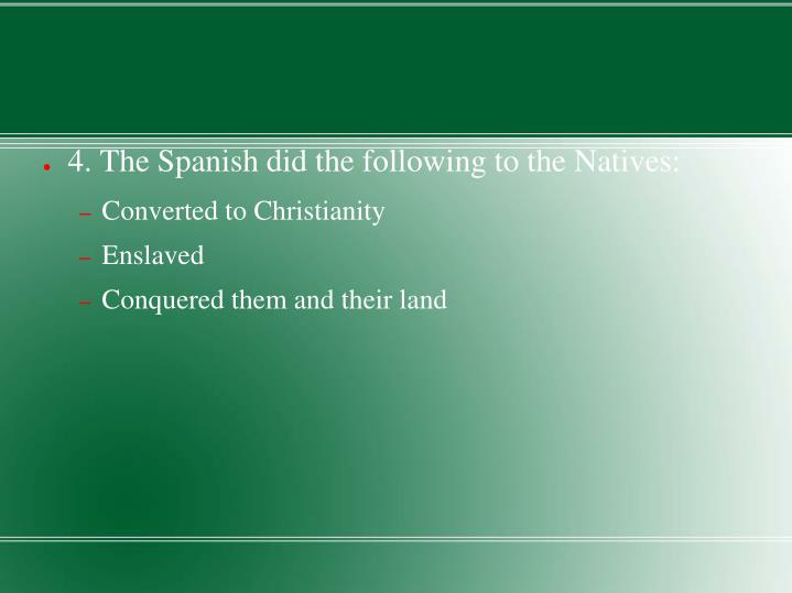 4. The Spanish did the following to the Natives: