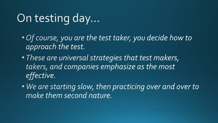 On testing day…