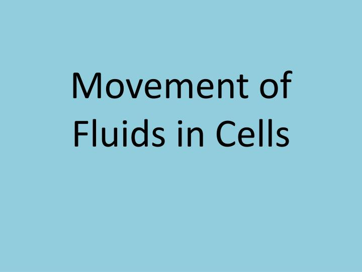 Movement of fluids in cells