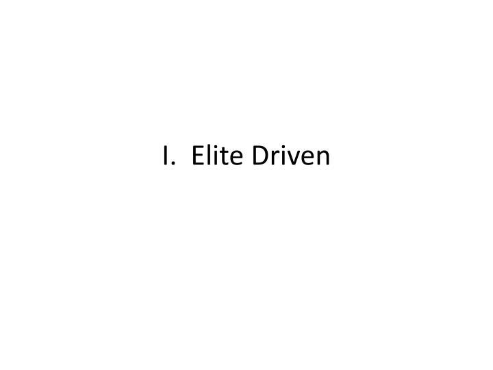 I.  Elite Driven