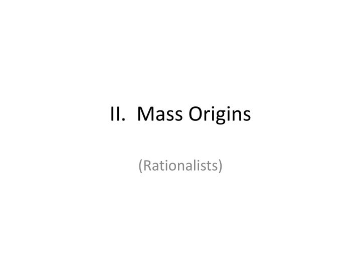 II.  Mass Origins