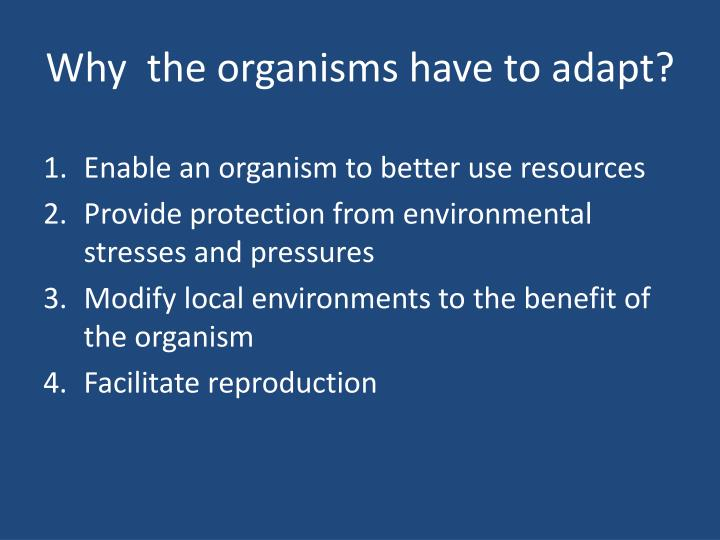 Why  the organisms have to adapt?