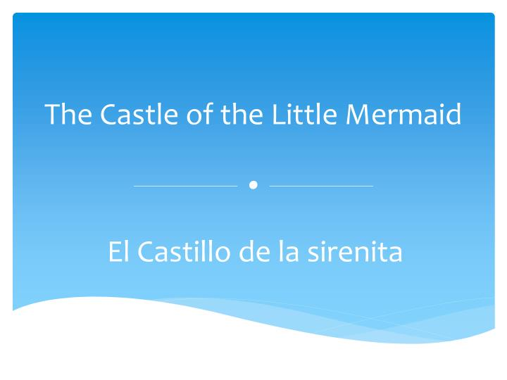 The castle of the little mermaid