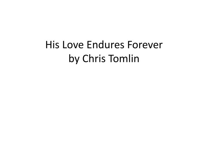 His love endures forever by chris tomlin