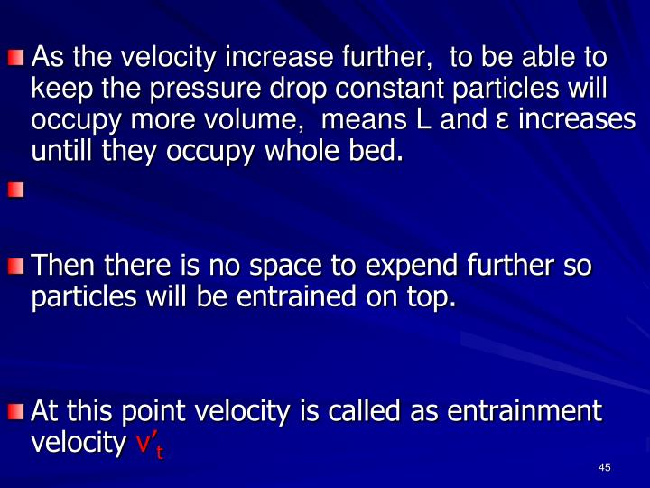 As the velocity increase further,  to be able to keep the pressure drop constant particles will occupy more volume,  means L and