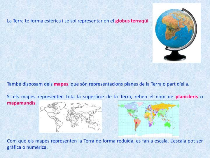 La Terra té forma esfèrica i se sol representar en el