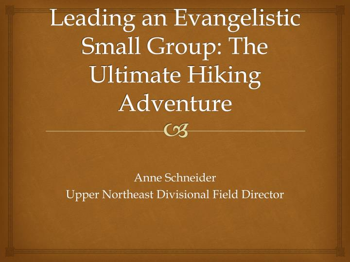 Leading an evangelistic small group the ultimate hiking adventure