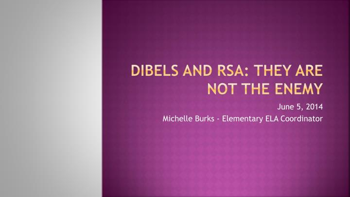 Dibels and rsa they are not the enemy