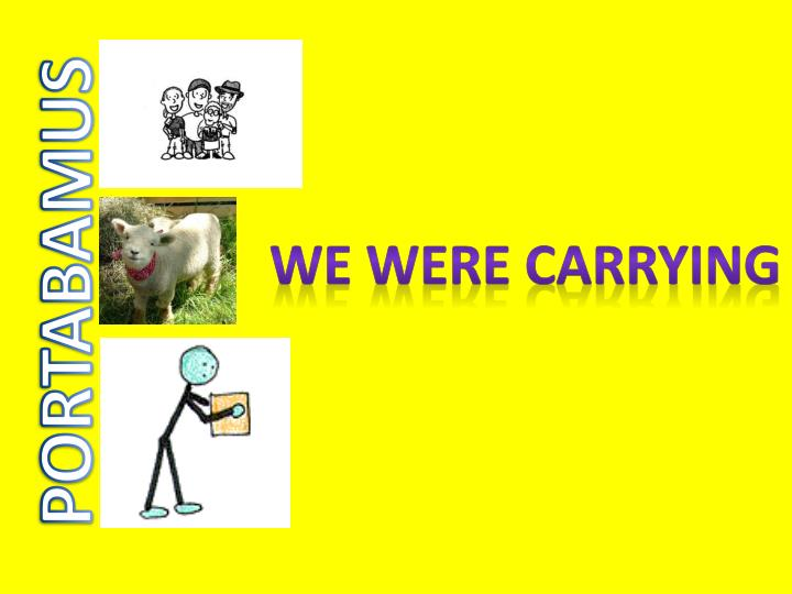 We Were carrying