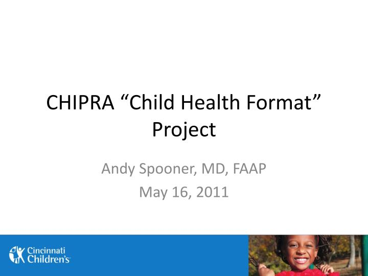 "CHIPRA ""Child Health Format"" Project"