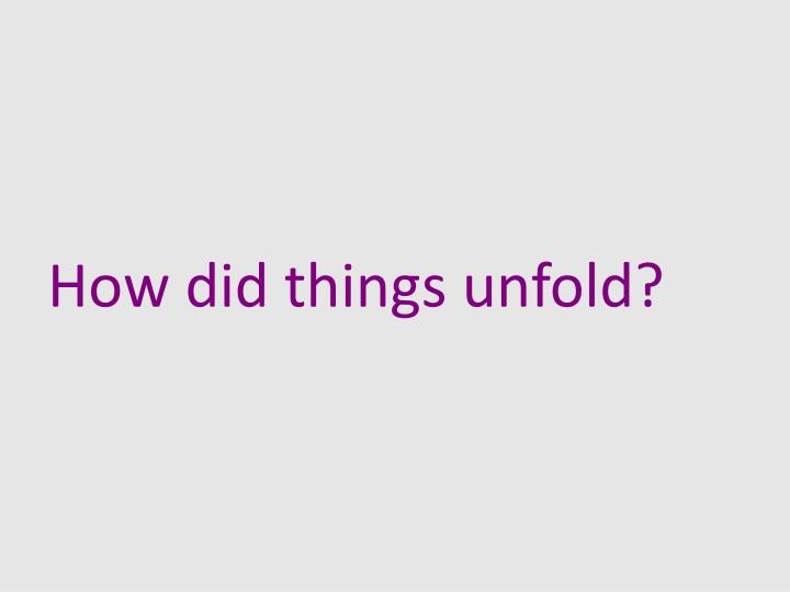 How did things unfold?