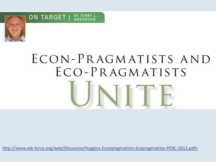 http://www.ask-force.org/web/Discourse/Huggins-Econpragmatists-Ecopragmatists-PERC-2013.pdfn