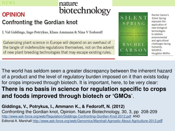 The world has seldom seen a greater discrepancy between the inherent hazard of a product and the level of regulatory burden imposed on it than exists today for crops improved through biotech. It is important, here, to be very clear: