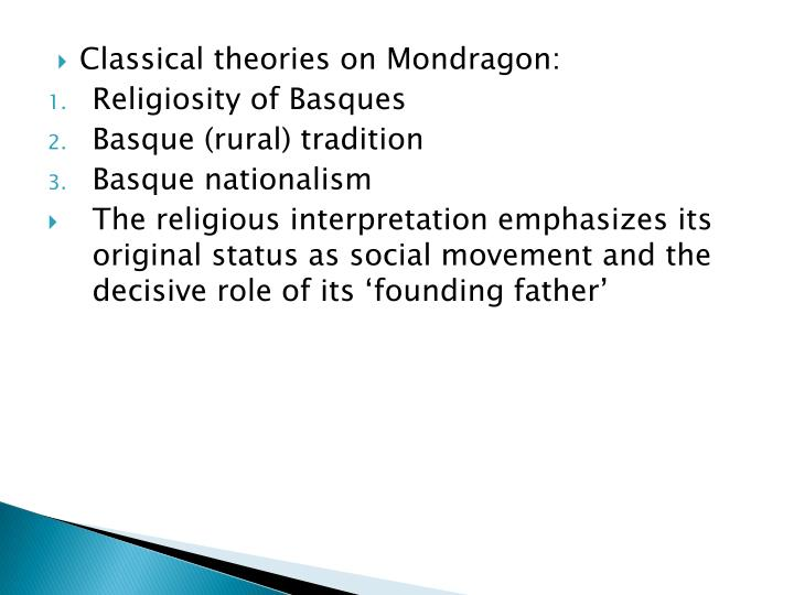 Classical theories on Mondragon: