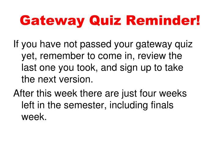 Gateway Quiz Reminder!