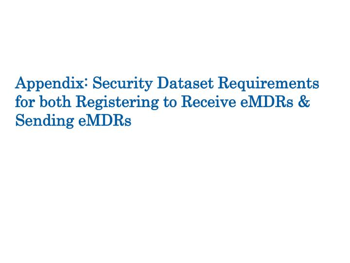 Appendix: Security Dataset Requirements for both Registering to Receive eMDRs & Sending eMDRs