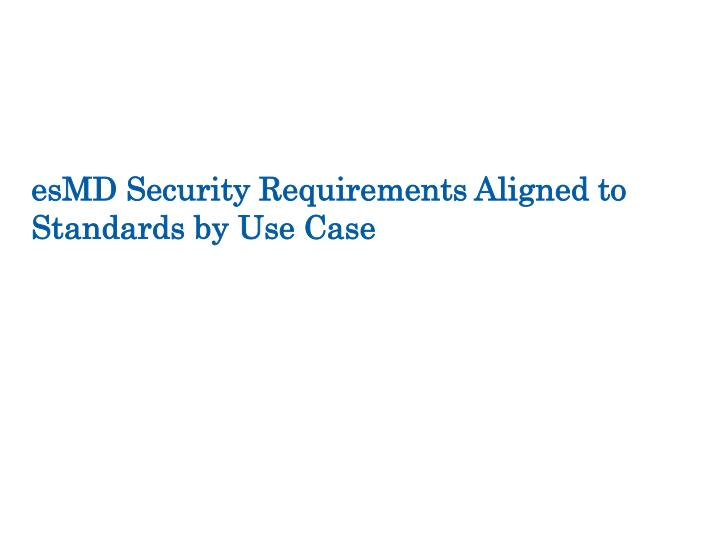 esMD Security Requirements Aligned to Standards by Use Case