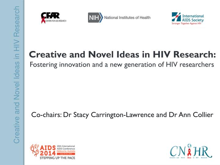 Creative and Novel Ideas in HIV Research: