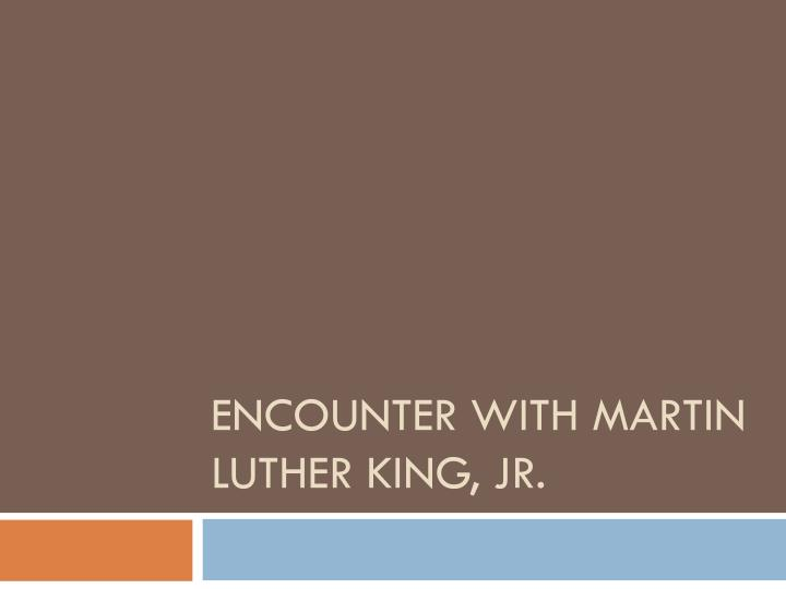 Encounter with Martin Luther King, Jr.