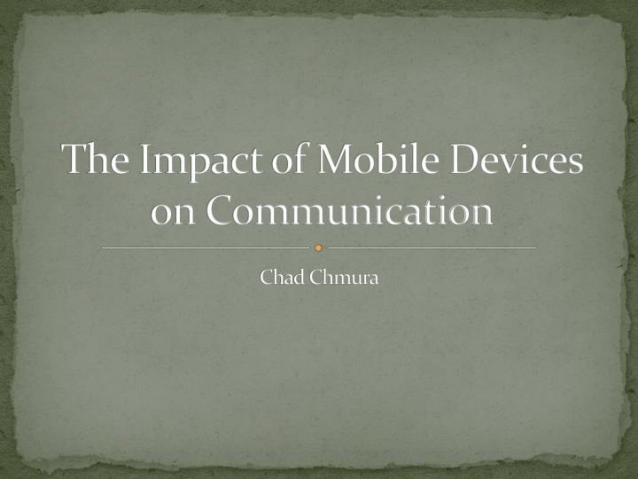 The impact of mobile devices on communication