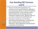 free standing e t services cont d