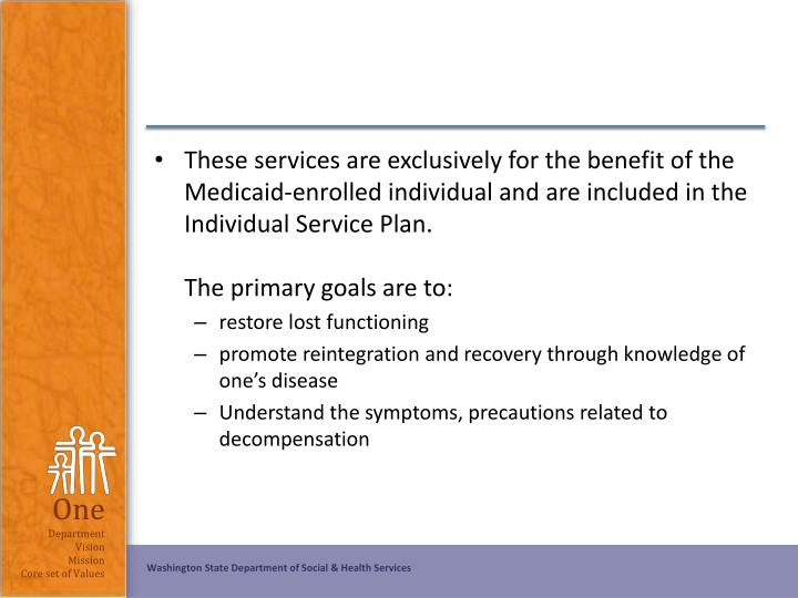 These services are exclusively for the benefit of the Medicaid-enrolled individual and are included in the Individual Service Plan.