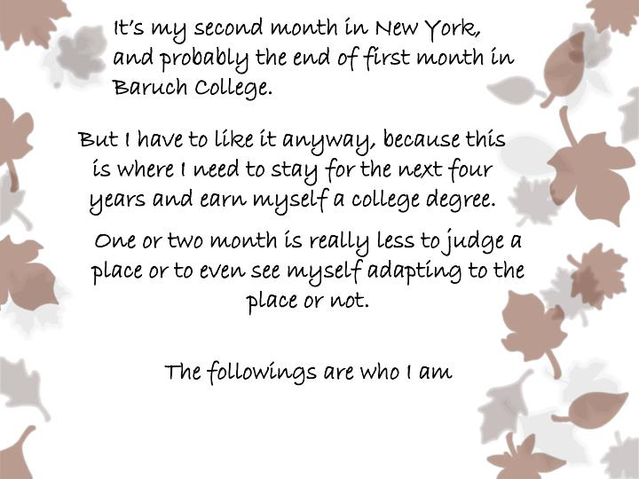 It s my second month in new york and probably the end of first month in baruch college