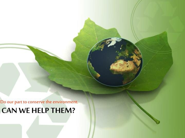 Do our part to conserve the environment.