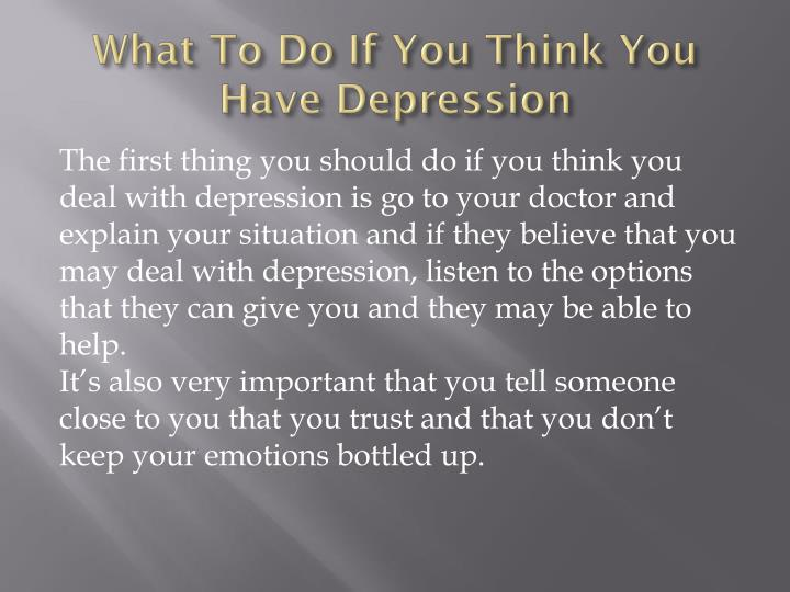 What To Do If You Think You Have Depression