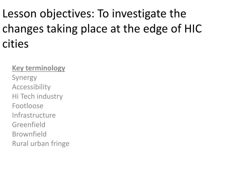 Lesson objectives to investigate the changes taking place at the edge of hic cities