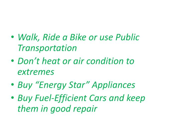 Walk, Ride a Bike or use Public Transportation