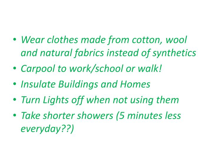 Wear clothes made from cotton, wool and natural fabrics instead of synthetics