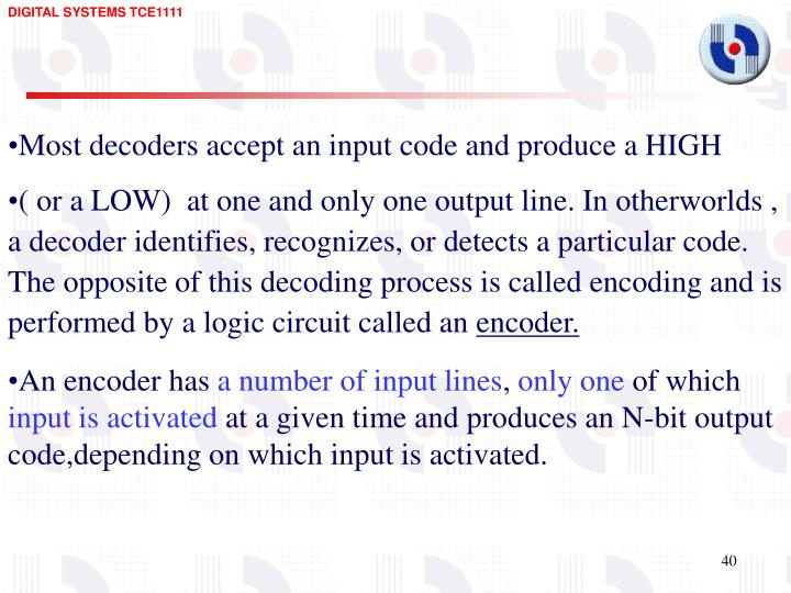 Most decoders accept an input code and produce a HIGH