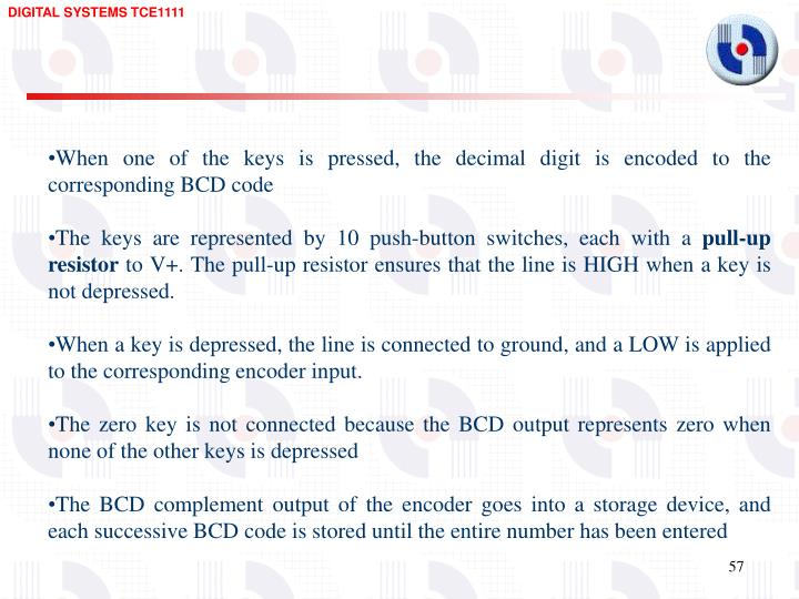 When one of the keys is pressed, the decimal digit is encoded to the corresponding BCD code
