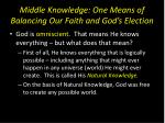middle knowledge one means of balancing our faith and god s election