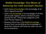 middle knowledge one means of balancing our faith and god s election3