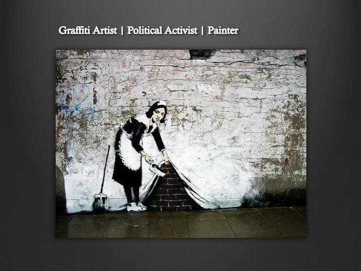 Graffiti Artist | Political Activist | Painter