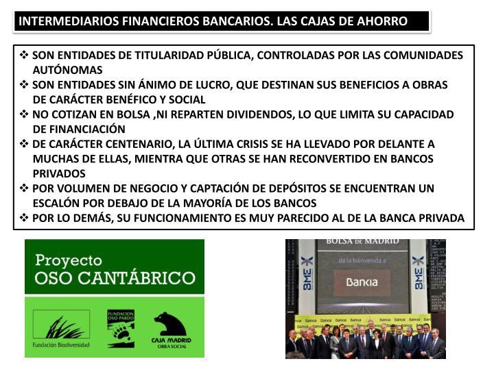 INTERMEDIARIOS FINANCIEROS BANCARIOS. LAS CAJAS DE AHORRO