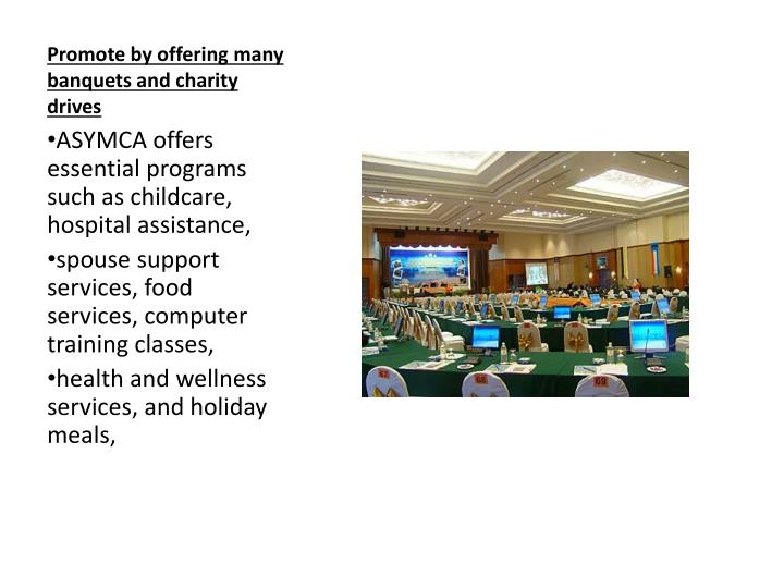 Promote by offering many banquets and charity drives
