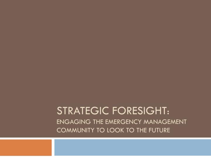 Strategic foresight engaging the emergency management community to look to the future