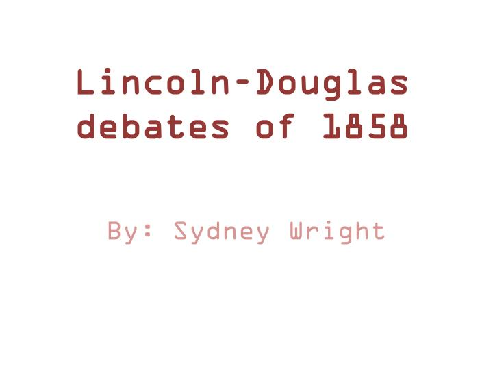 Ppt Lincoln Douglas Debates Of 1858 Powerpoint